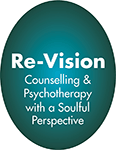 Re-Vision Counselling & Psychotherapy with a Soulful Perspective